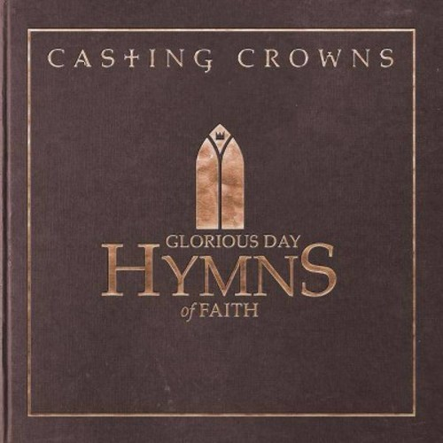 Casting Crowns - Glorious Day:Hymns Of Faith (CD)