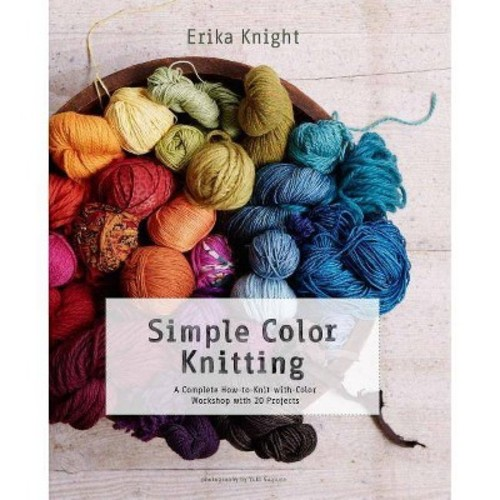 Simple Color Knitting A Complete How-to-knit-with-color Workshop With 20 Projects