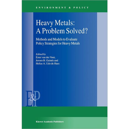 Heavy Metals: A Problem Solved?: Methods and Models to Evaluate Policy Strategies for Heavy Metals / Edition 1