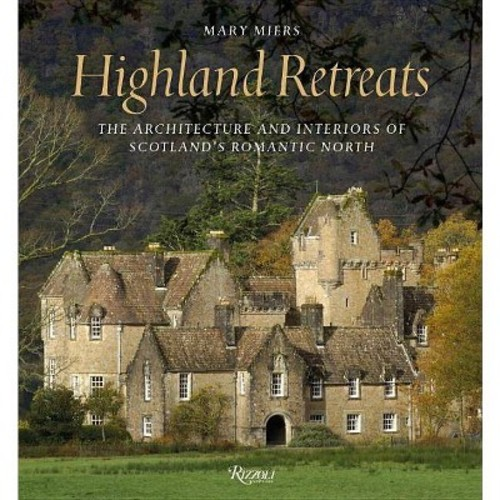 Highland Retreats: The Architecture and Interiors of Scotland's Romantic North (Hardcover)