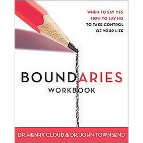 Boundaries Workbook When to Say Yes, How to Say No