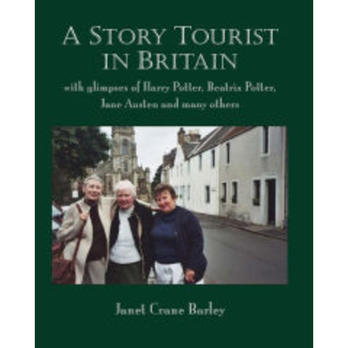 A StoryTourist In Britain: With glimpses of Harry Potter, Jane Austen, Anne Perry, Elton John and much more