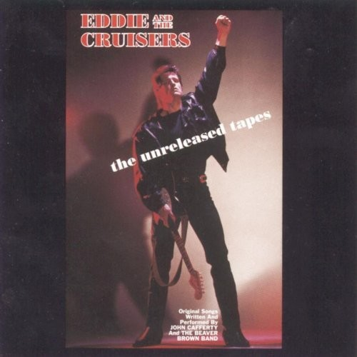 Eddie & the Cruisers: The Unreleased Tapes [CD]