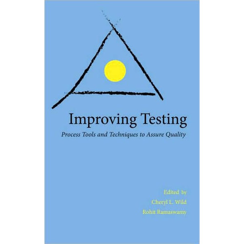 Improving Testing: Applying Process Tools and Techniques to Assure Quality / Edition 1