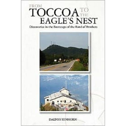 From Toccoa to the Eagle's Nest : Discoveries in the Bootsteps of the Band of Brothers