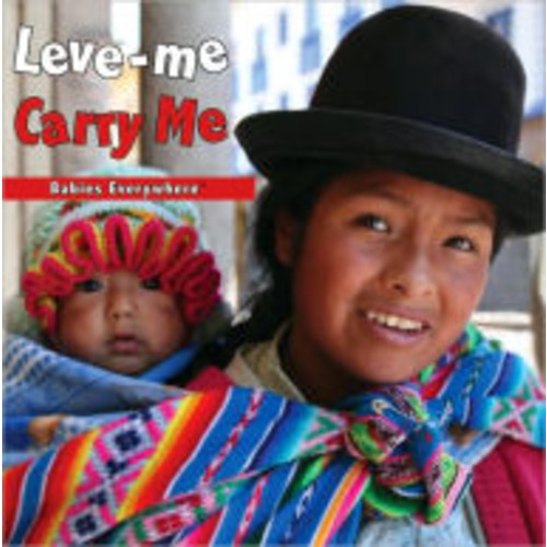 Carry Me (Babies Everywhere Series)