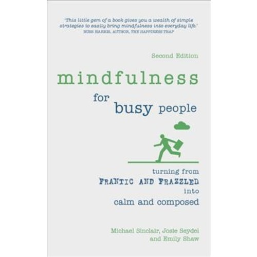 Mindfulness for Busy People : Turning Frantic and Frazzled into Calm and Composed (Paperback) (Michael