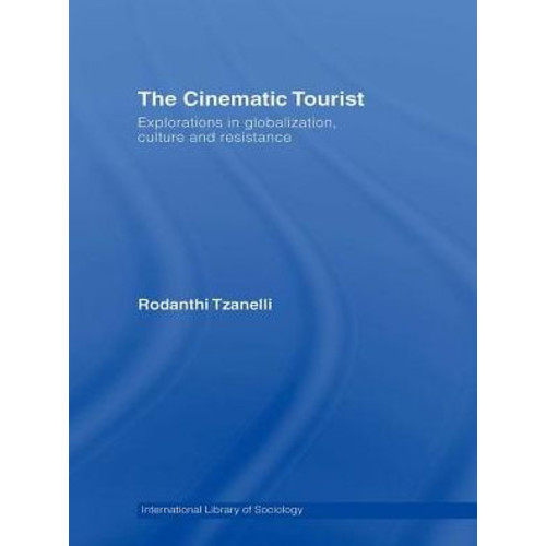 The Cinematic Tourist: Explorations in Globalization, Culture and Resistance / Edition 1