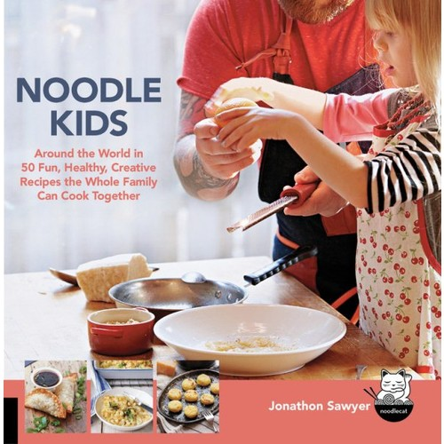 Noodle Kids: Around the World in 50 Fun, Healthy, Creative Recipes the Whole Family Can Cook Together
