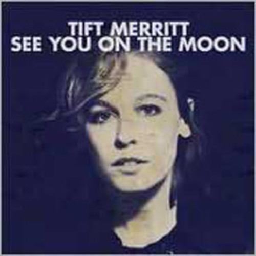 See You on the Moon Tift Merritt Audio Compact Dis