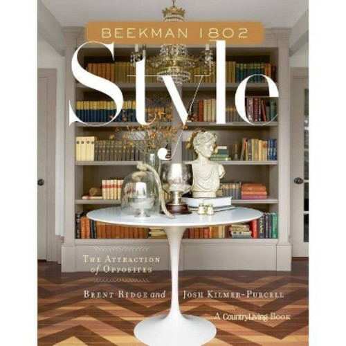 Beekman 1802 Style: The Attraction of Opposites (Hardcover)