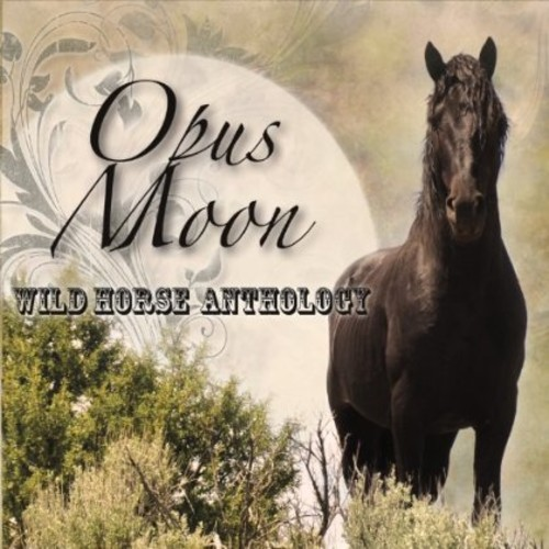 OPUS MOON - WILD HORSE ANTHOLOGY