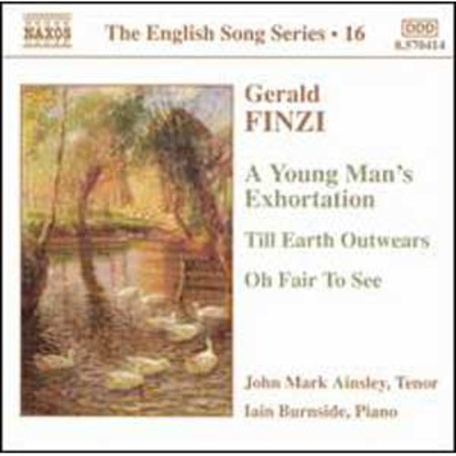 Finzi: A Young Man's Exhortation; Till Earth Outwears; Oh Fair to See By John Mark Ainsley (Audio CD)