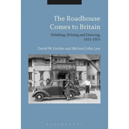 Roadhouse Comes to Britain : Drinking, Driving and Dancing, 1925-1955 - (Hardcover)
