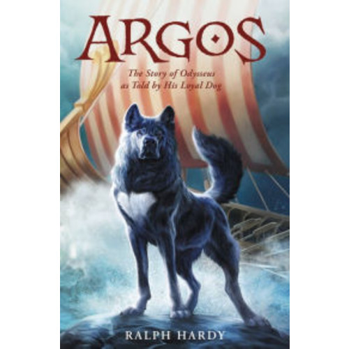 Argos: The Story of Odysseus as Told by His Loyal Dog
