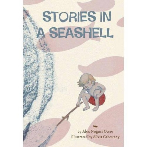 Stories in a Seashell (School And Library) (Alex Nogues Otero)