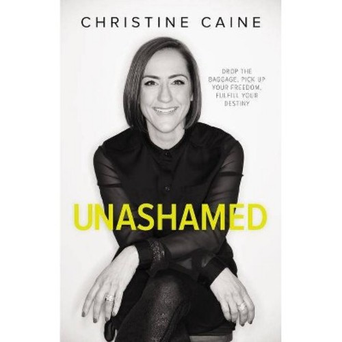 Unashamed : Drop the Baggage, Pick Up Your Freedom, Fulfill Your Destiny (Hardcover) (Christine Caine)