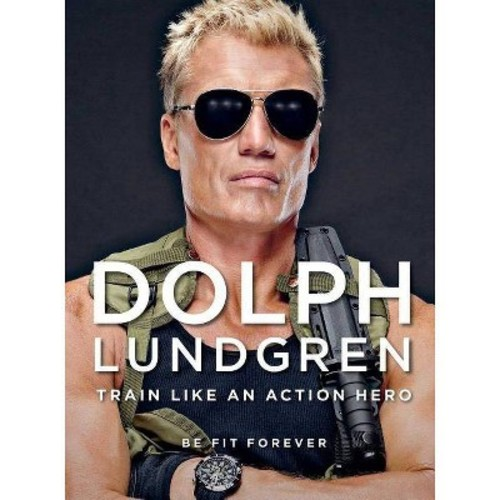 Dolph Lundgren : Train Like an Action Hero; Be Fit Forever (Reprint) (Paperback)