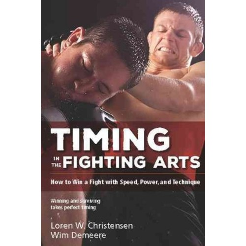 Timing in the Fighting Arts : Your guide to winning in the ring and surviving on the street (Reprint)