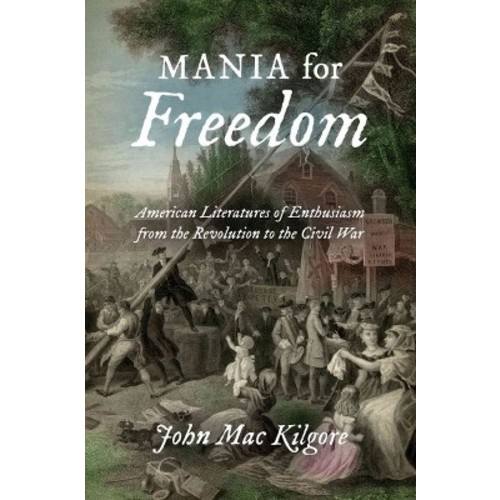 Mania for Freedom: American Literatures of Enthusiasm from the Revolution to the Civil War (Paperback)