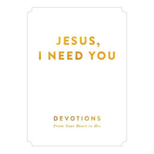 Jesus, I Need You: Devotions From Your Heart to His