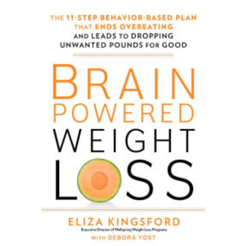 Brain-Powered Weight Loss: The 11-Step Behavior-Based Plan That Ends Overeating and Leads to Dropping Unwanted Pounds for Good