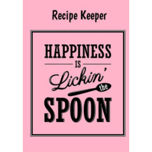 Happiness Is Licking The Spoon-Recipe Keeper: Blank recipe cookbook journal for jotting down your recipes. Keep all your favorite recipes in one handy cookbook