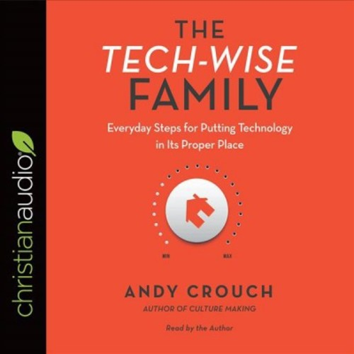 Tech-wise Family : Everyday Steps for Putting Technology in Its Proper Place (Unabridged) (CD/Spoken