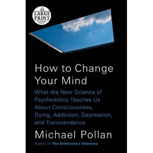 How to Change Your Mind : What the New Science of Psychedelics Teaches Us About Consciousness, Dying,
