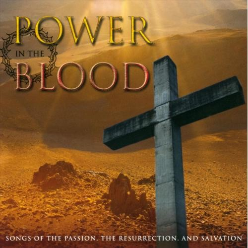 Power In the Blood: Songs of the Passion, The Resurrection, & Salvation [CD]