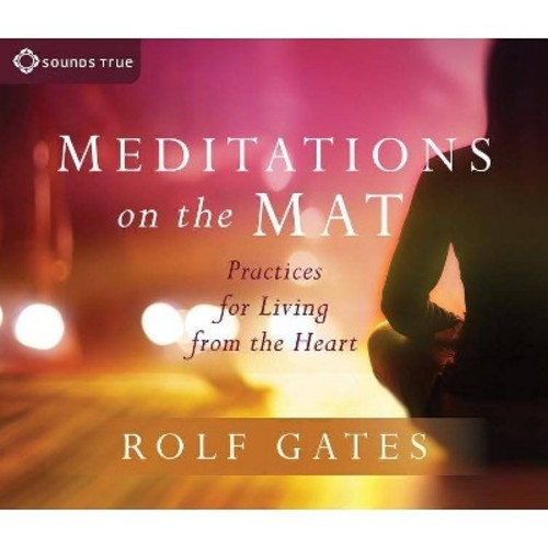 Meditations on the Mat : Practices for Living from the Heart (Unabridged) (CD/Spoken Word) (Rolf Gates)