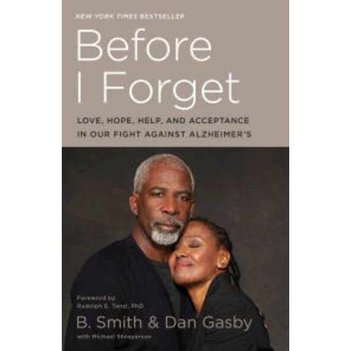 Before I Forget: Love, Hope, Help, and Acceptance in Our Fight Against Alzheimer's