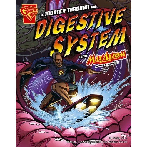 A Journey through the Digestive System with Max Axiom, Super Scientist (Graphic Science)