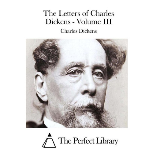 The Letters of Charles Dickens - Volume III