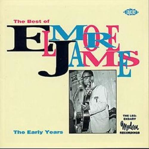 The Best of Elmore James: The Early Years [CD]