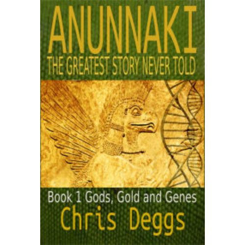 Anunnaki: The Greatest Story Never Told, Book 1, Gods, Gold and Genes