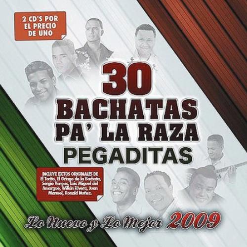 30 Bachatas Pa'La Raza Pegaditas: Lo Nuevo y lo Mejor 2009 [CD]