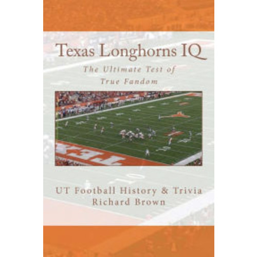 Texas Longhorns IQ: The Ultimate Test of True Fandom (UT Football History & Trivia)