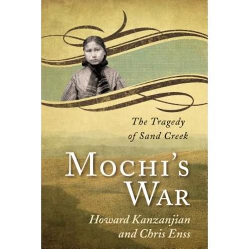 Mochi's War : The Tragedy of Sand Creek