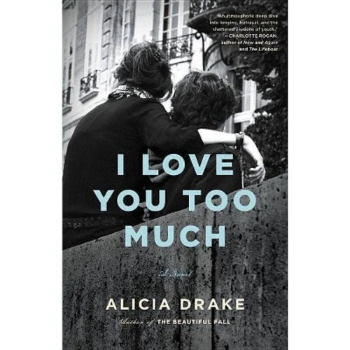 I Love You Too Much (Hardcover) (Alicia Drake)