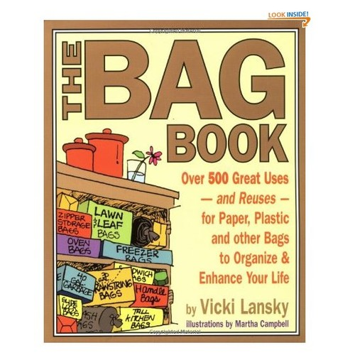 The Bag Book: Over 500 Great Uses and Reuses for Paper, Plastic and Other Bags to Organize and Enhance Your Life (Lansky, Vicki)