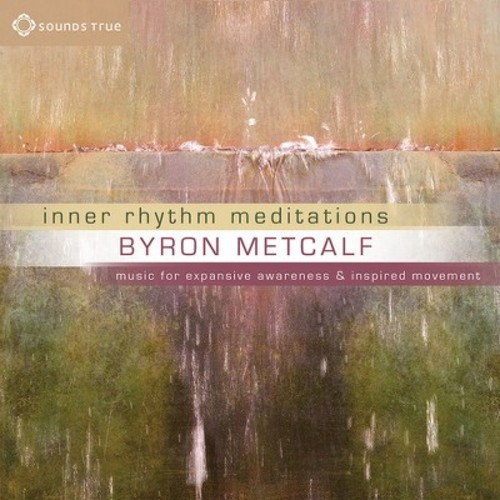 Byron Metcalf - Inner Rhythm Meditations: Music for Expansive Awareness and Inspired Movement