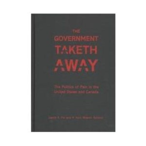 The Government Taketh Away: The Politics of Pain in the United States and Canada