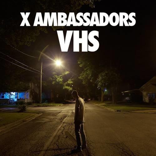 X Ambassadors - VHS (Parental Advisory)