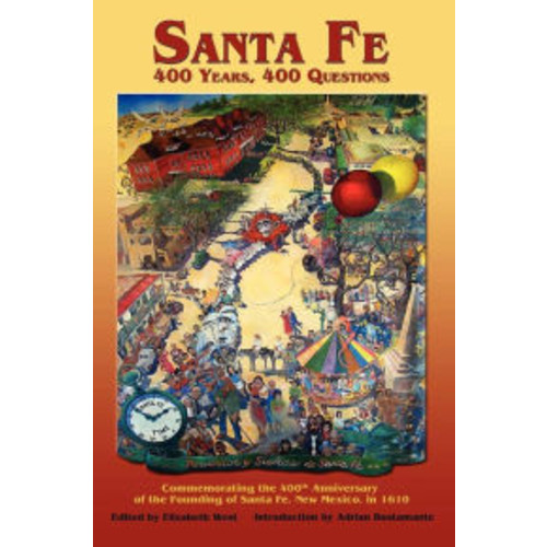 Santa Fe: 400 Years, 400 Questions: Commemorating the 400th Anniversary of the Founding of Santa Fe, New Mexico in 1610