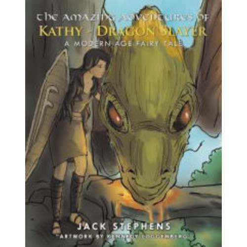 The Amazing Adventures of Kathy - Dragon Slayer: A Modern Age Fairy Tale