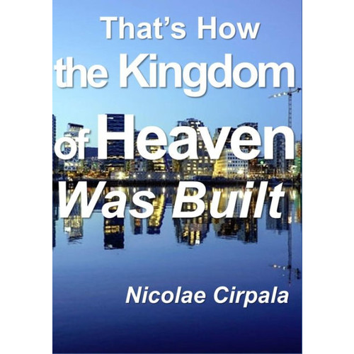 That's How the Kingdom of Heaven Was Built