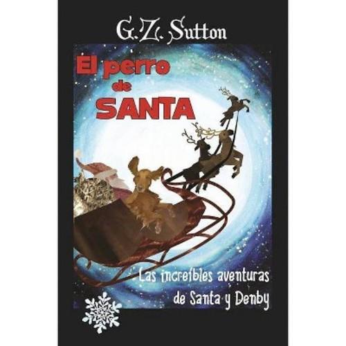 El perro de Santa : Las increibles aventuras de Denby (Paperback) (G.Z. Sutton)