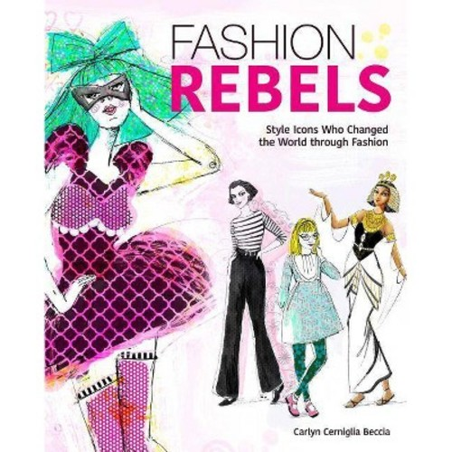 Fashion Rebels: Style Icons Who Changed the World Through Fashion (Paperback)