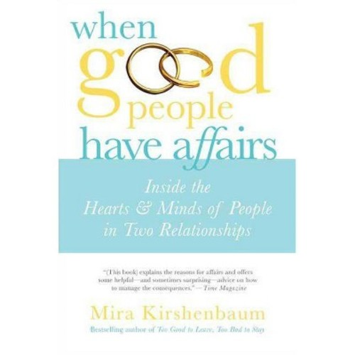 When Good People Have Affairs : Inside the Hearts & Minds of People in Two Relationships (Paperback)